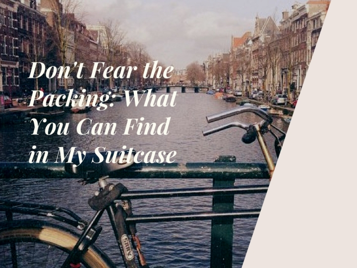 Don't Fear the Packing: What You Can Find in My Suitcase
